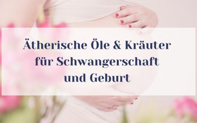 Ätherische Öle und Kräuter in der Schwangerschaft sicher anwenden