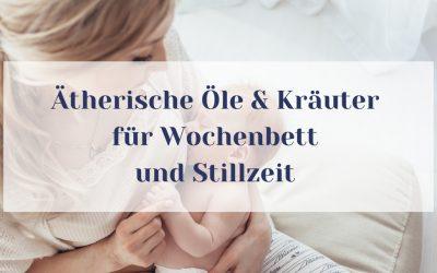 Ätherische Öle und Kräuter im Wochenbett und in der Stillzeit sicher anwenden