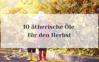 10 Ätherische Öle für den Herbst